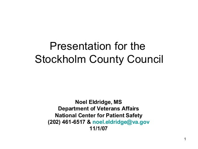 1 Presentation for the Stockholm County Council Noel Eldridge, MS Department of Veterans Affairs National Center for Patie...