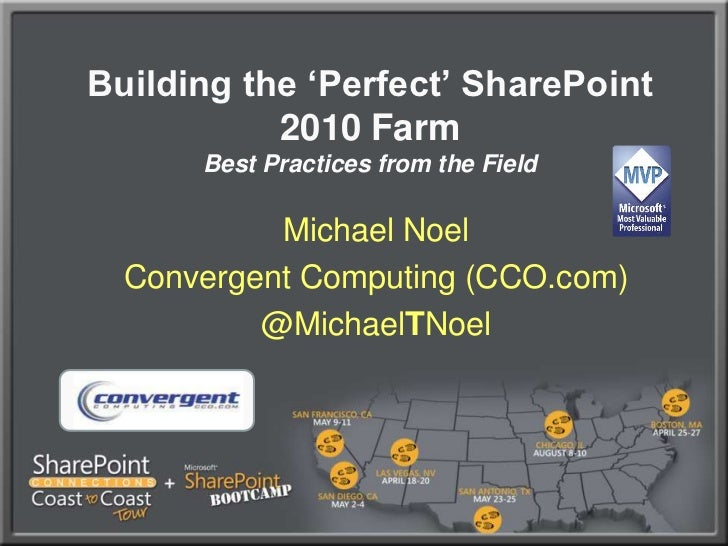 Building the 'Perfect' SharePoint 2010 FarmBest Practices from the Field<br />Michael Noel<br />Convergent Computing (CCO....