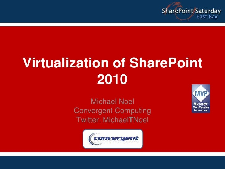 Virtualization of SharePoint 2010<br />Michael Noel<br />Convergent Computing<br />Twitter: MichaelTNoel<br />