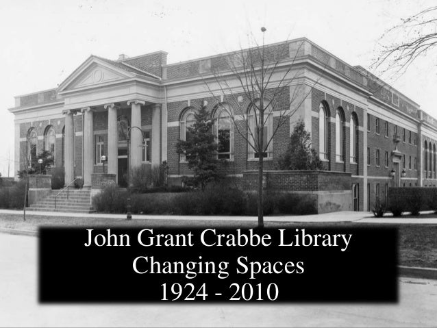 John Grant Crabbe Library Changing Spaces 1924 - 2010