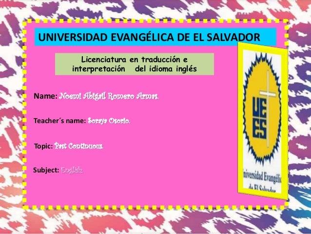 UNIVERSIDAD EVANGÉLICA DE EL SALVADOR Licenciatura en traducción e interpretación del idioma inglés Name: Noemi Abigail Ro...