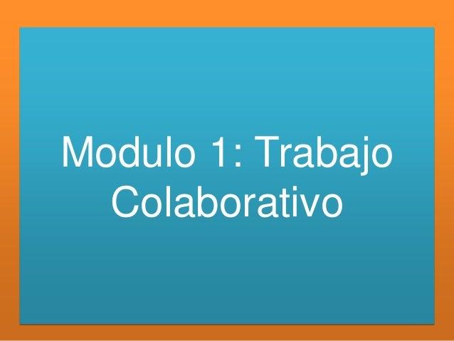 Modulo 1: Trabajo  Colaborativo