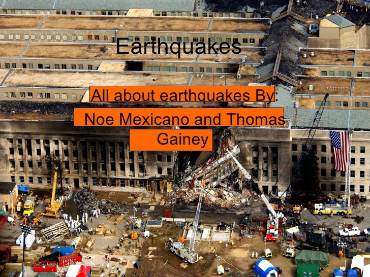 Earthquakes All about earthquakes By: Noe Mexicano and Thomas Gainey