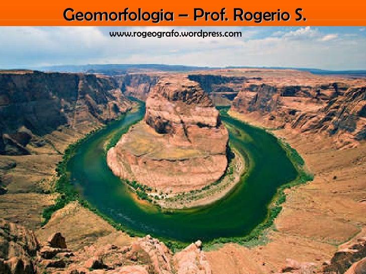 Geomorfologia – Prof. Rogerio S. www.rogeografo.wordpress.com