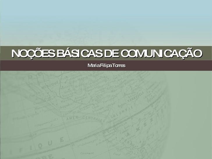 NOÇÕES BÁSICAS DE COMUNICAÇÃO Maria Filipa Torres