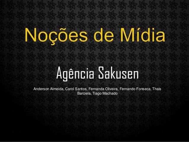 Agência Sakusen Anderson Almeida, Carol Santos, Fernanda Oliveira, Fernando Fonseca, Thais Barciela, Tiago Machado