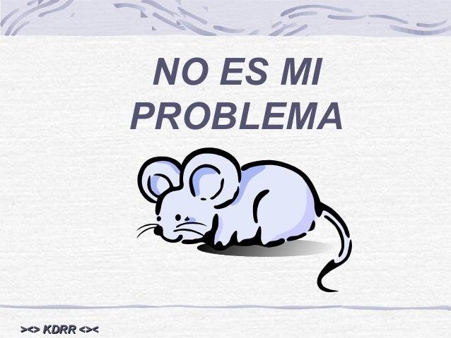 NO ES MI PROBLEMA ><> KDRR <><><> KDRR <><