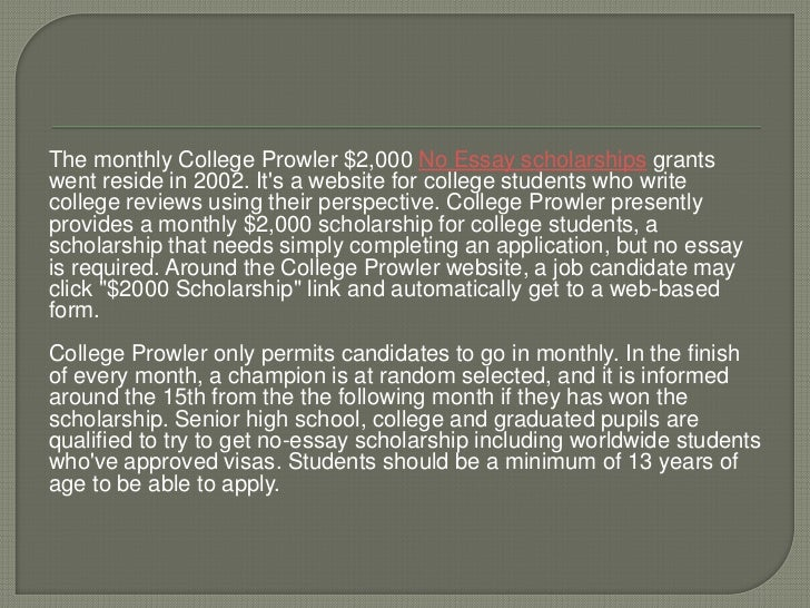 scholarships that require no essays $1,000 scholarship detective launch scholarship $2,000 no essay scholarship open to all students (high school, college or adult) deadline: december 31, 2017.