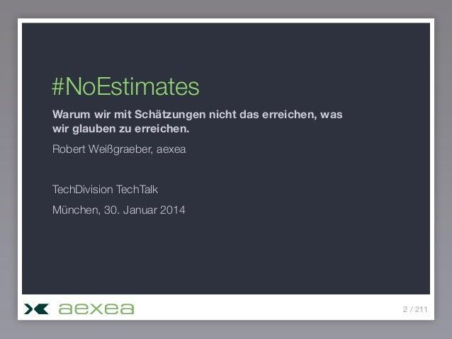 #NoEstimates Warum wir mit Schätzungen nicht das erreichen, was wir glauben zu erreichen. Robert Weißgraeber, aexea TechDi...