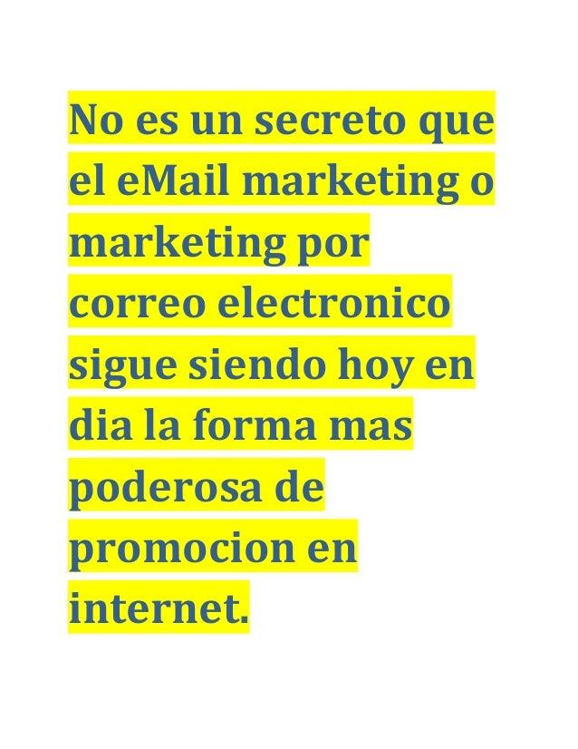 No es un secreto que el eMail marketing o marketing por correo electronico sigue siendo hoy en dia la forma mas poderosa d...