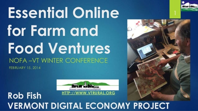 Essential Online for Farm and Food Ventures NOFA –VT WINTER CONFERENCE FEBRUARY 15, 2014  Rob Fish VERMONT DIGITAL ECONOMY...