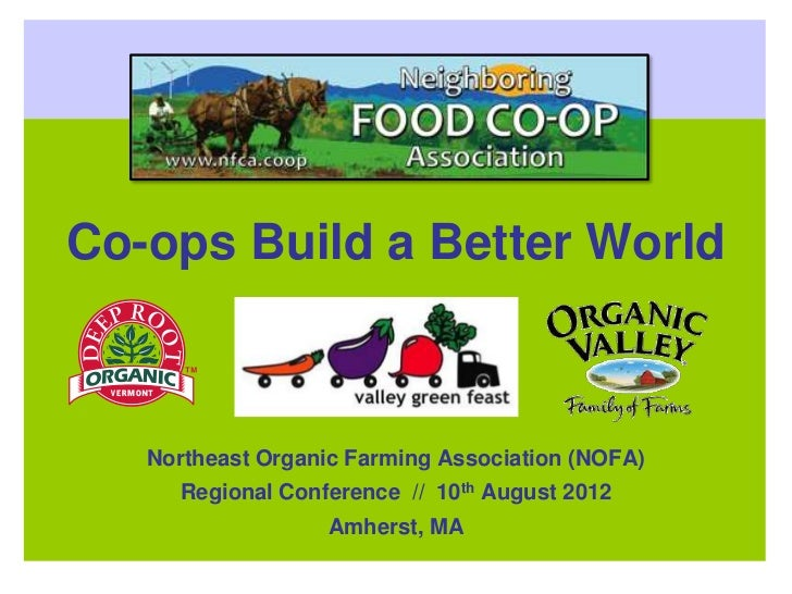 Co-ops Build a Better World   Northeast Organic Farming Association (NOFA)     Regional Conference // 10th August 2012    ...