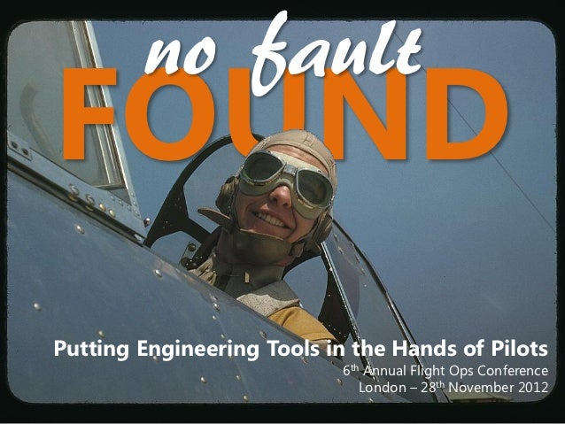 no faultFOUNDPutting Engineering Tools in the Hands of Pilots                            6th Annual Flight Ops Conference ...
