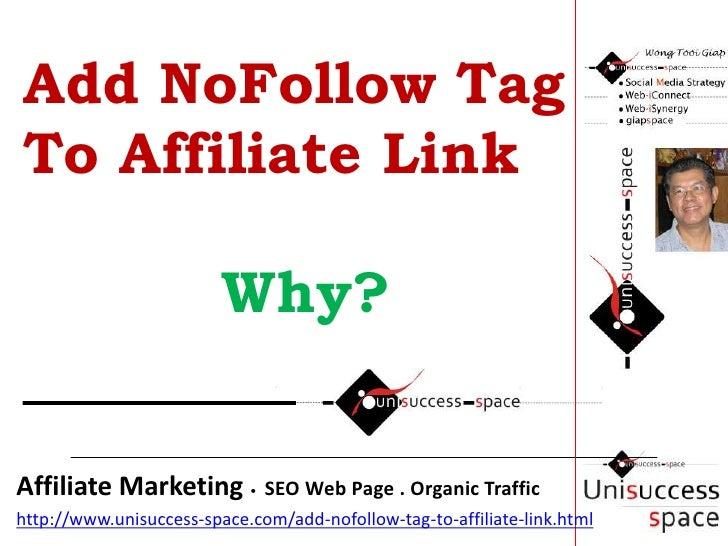 Add NoFollow Tag To Affiliate LinkWhy?<br />Affiliate Marketing •  SEO Web Page . Organic Traffic <br />http://www.unisucc...