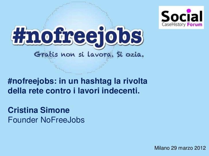 #nofreejobs: in un hashtag la rivoltadella rete contro i lavori indecenti.Cristina SimoneFounder NoFreeJobs               ...