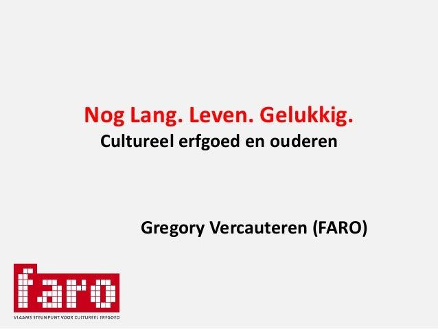 Nog Lang. Leven. Gelukkig. Cultureel erfgoed en ouderen Gregory Vercauteren (FARO)