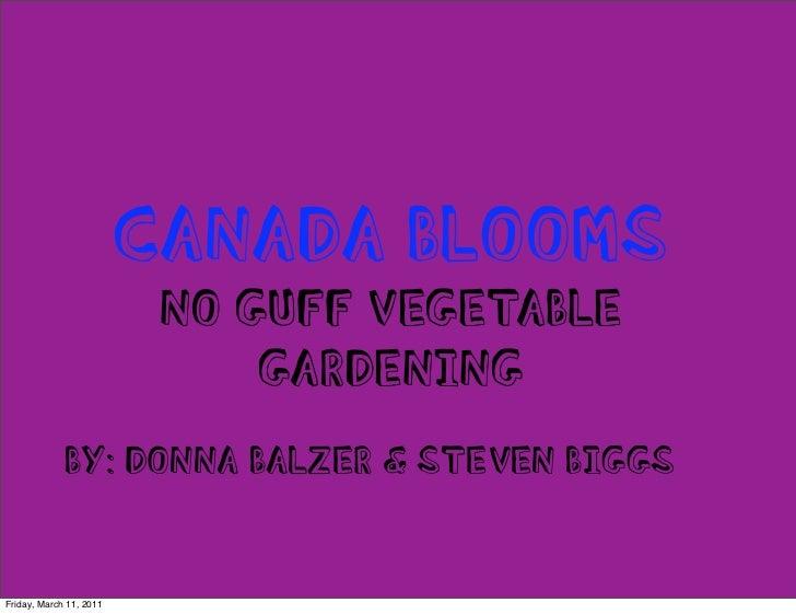 CANADA BLOOMS                          NO GUFF VEGETABLE                              GARDENING             BY: DONNA BALZ...
