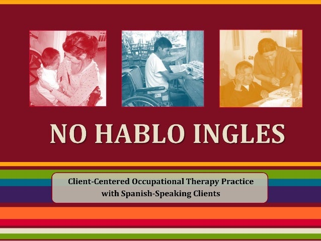 No Hablo Ingles--Client-Centered Occupational Therapy Practice with Spanish-Speaking Clients