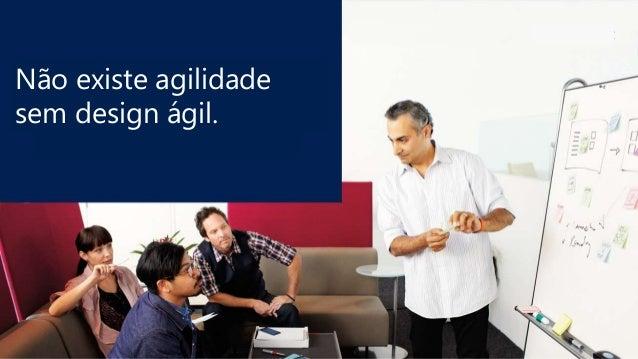 Não existe agilidade sem design ágil.