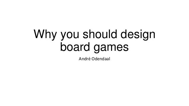 Why you should make board games?