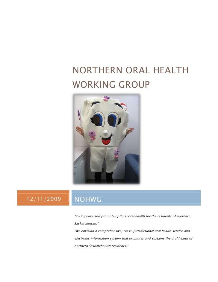"""NORTHERN ORAL HEALTH             WORKING GROUP12/11/2009   NOHWG             """"To improve and promote optimal oral health f..."""