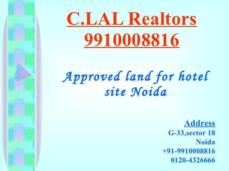 C.LAL Realtors 9910008816 Approved land for hotel site Noida Address G-33,sector 18 Noida +91-9910008816 0120-4326666