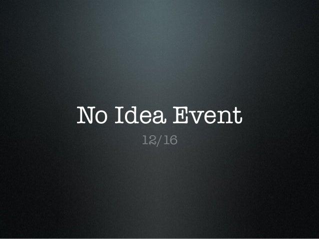 No Idea Event 12/16