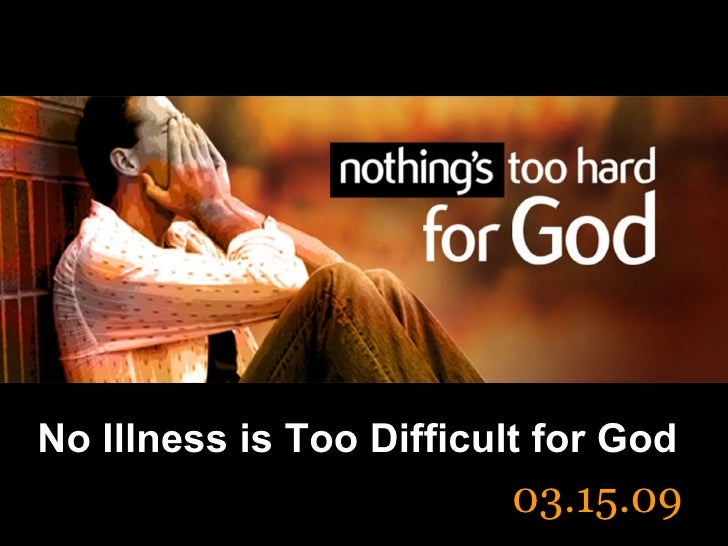 No Illness is Too Difficult for God 03.15.09