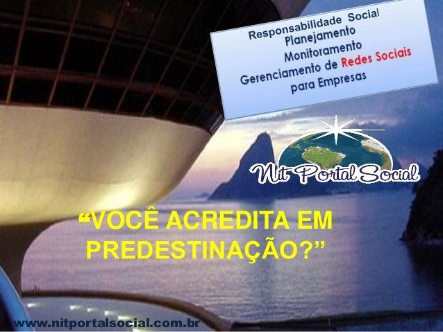 """www.nitportalsocial.com.br """"VOCÊ ACREDITA EM PREDESTINAÇÃO?"""""""