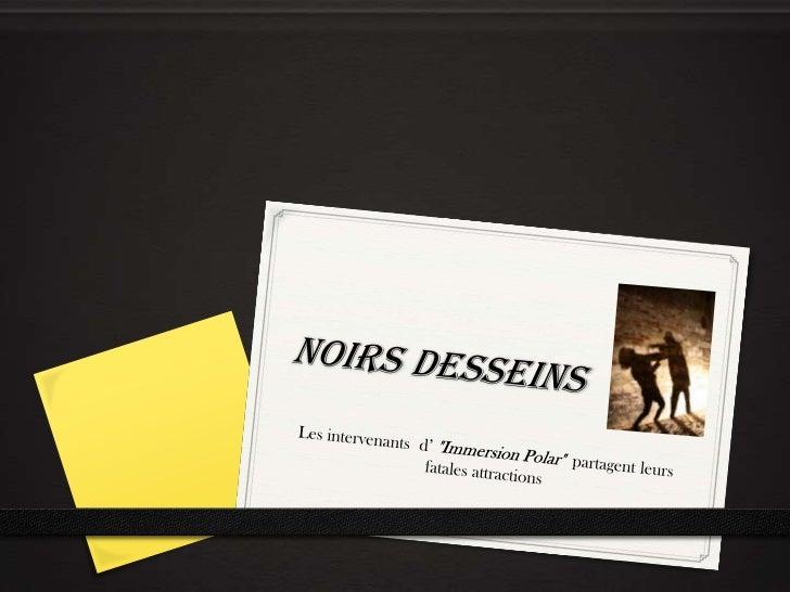 """Noirsdesseins<br />Les intervenants  d'""""Immersion Polar""""  partagent leurs fatales attractions<br />"""