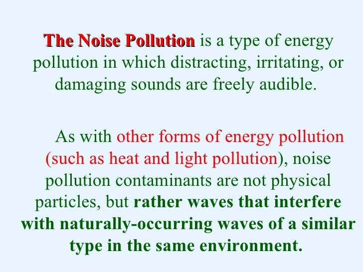 effect of noise pollution essay Essay on noise pollution: sources, effects, prevention and control of noise pollution the word 'noise' is derived from the latin word 'nausea' which means feeling of sickness at the stomach with an urge to vomit the term noise may be defined in a number of ways.