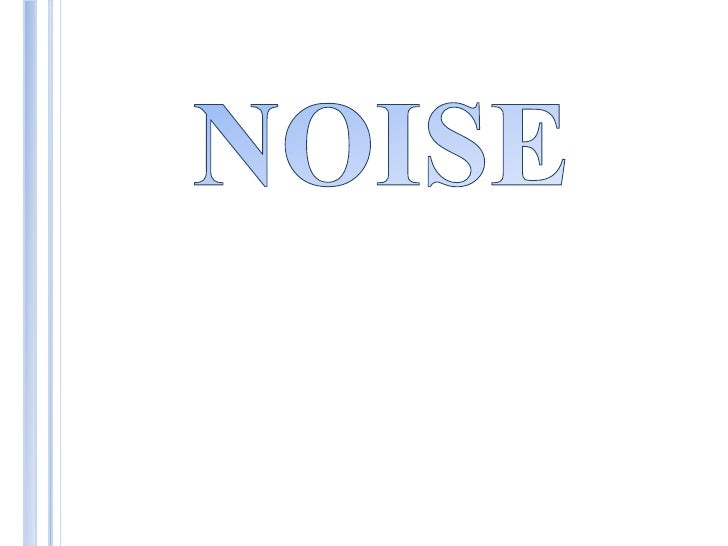  Noise in electrical terms may be defined as any unwantedintroduction of energy tending to interfere with the properrecep...