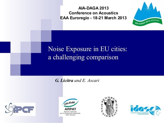 Noise Exposure in EU cities: a challenging comparison G. Licitra and E. Ascari AIA-DAGA 2013 Conference on Acoustics EAA E...