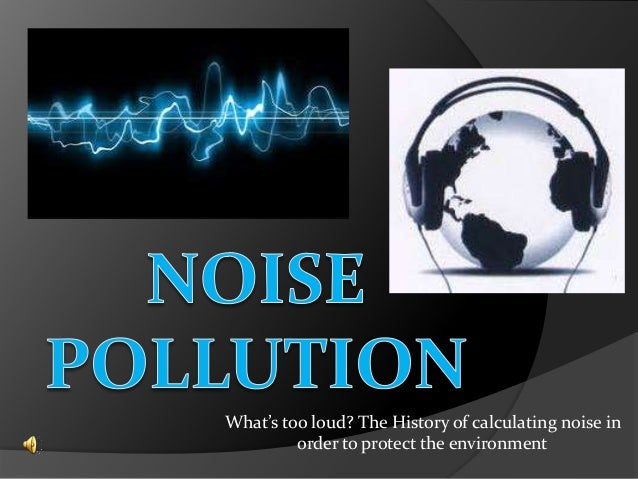 What's too loud? The History of calculating noise in order to protect the environment