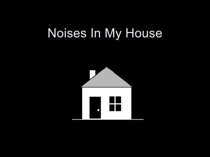 Noises in my House