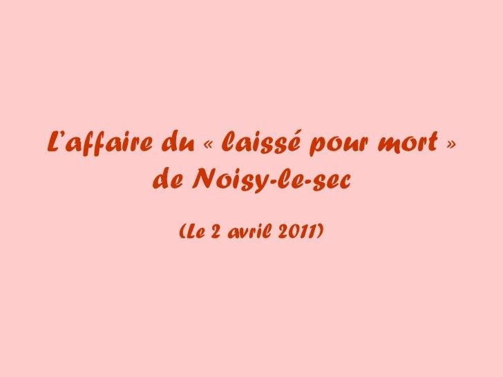 L'affaire du «laissé pour mort» de Noisy-le-sec (Le 3 avril 2011)