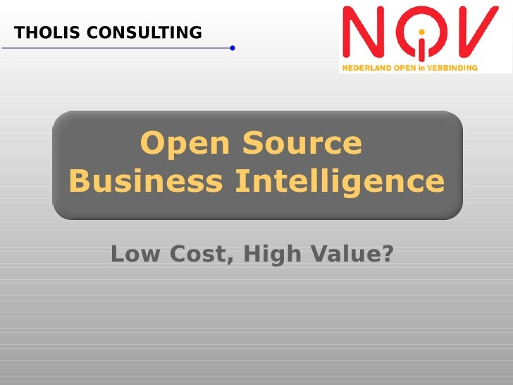 Open Source Business Intelligence    Low Cost, High Value?
