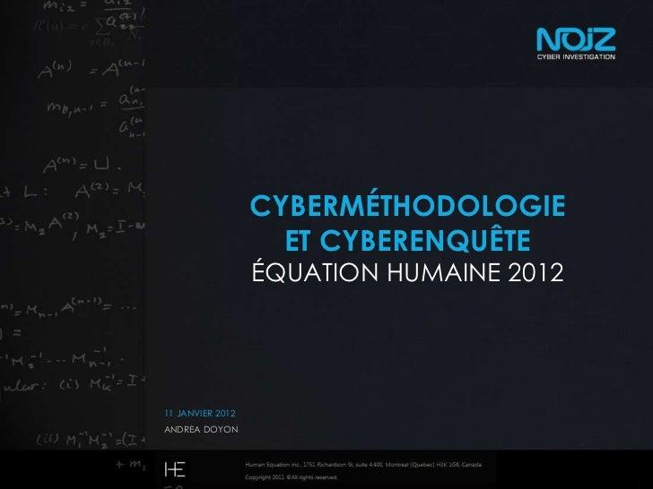 CYBERMÉTHODOLOGIE                    ET CYBERENQUÊTE                  ÉQUATION HUMAINE 201211 JANVIER 2012ANDREA DOYON