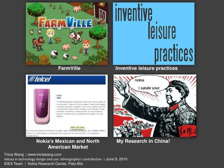 FarmVille<br />Inventive leisure practices<br />Nokia's Mexican and North<br />American Market<br />My Research in China!<...