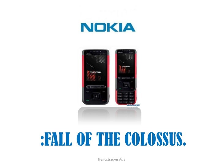 Nokia: Fall of the colossus.