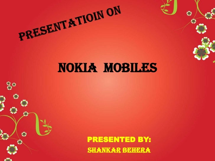 NOKIA mobiles   PRESENTED BY:   Shankar behera