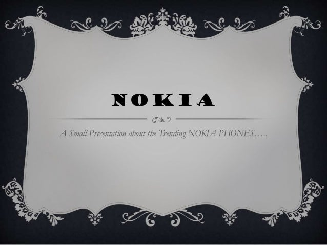 NOKIA A Small Presentation about the Trending NOKIA PHONES…..