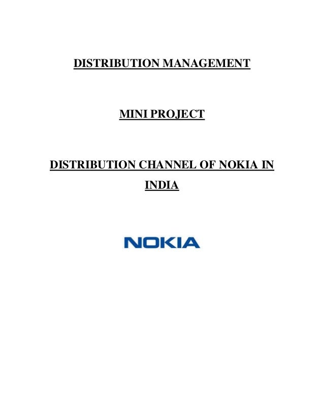DISTRIBUTION MANAGEMENT MINI PROJECT DISTRIBUTION CHANNEL OF NOKIA IN INDIA