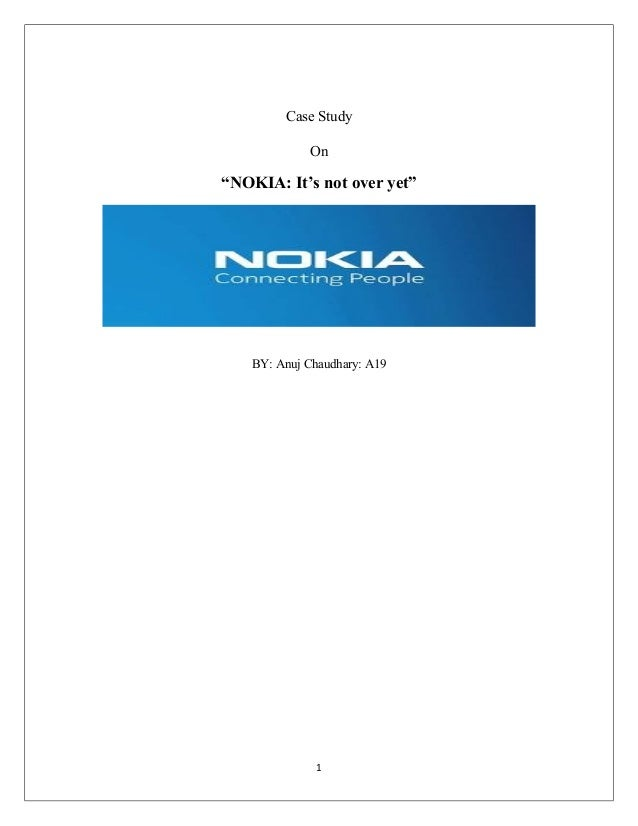 "Case Study On ""NOKIA: It's not over yet"" BY: Anuj Chaudhary: A19 1"