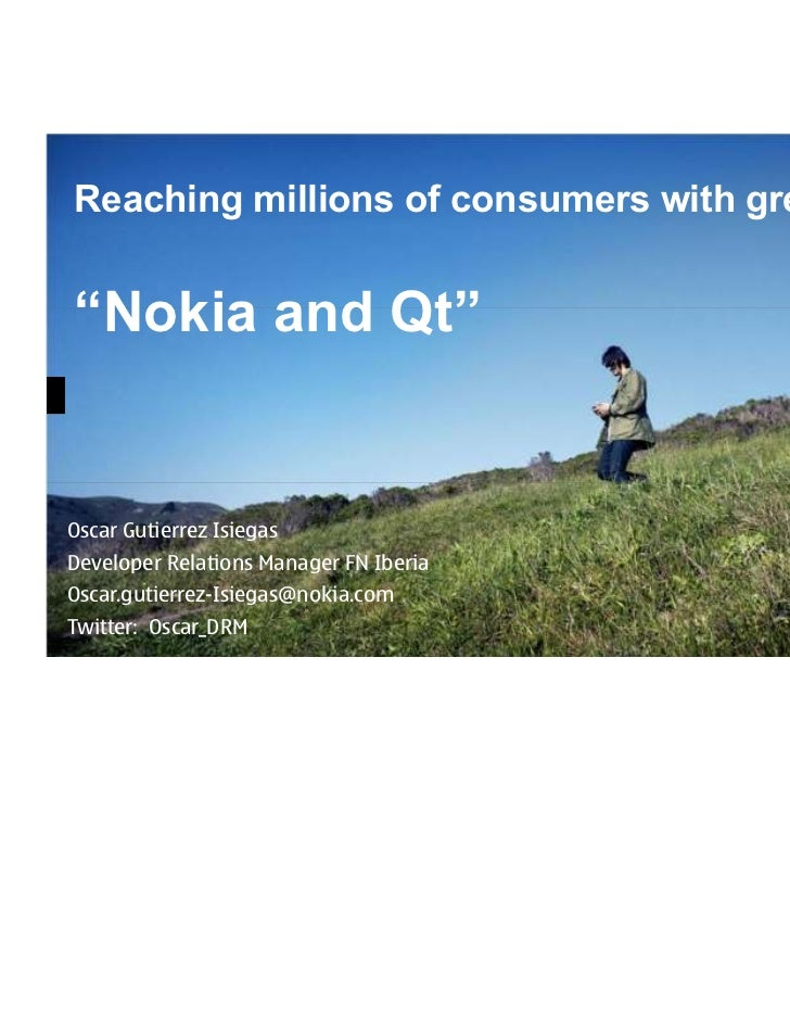 """Reaching millions of consumers with great apps:""""Nokia and Qt""""Oscar Gutierrez IsiegasDeveloper Relations Manager FN IberiaO..."""