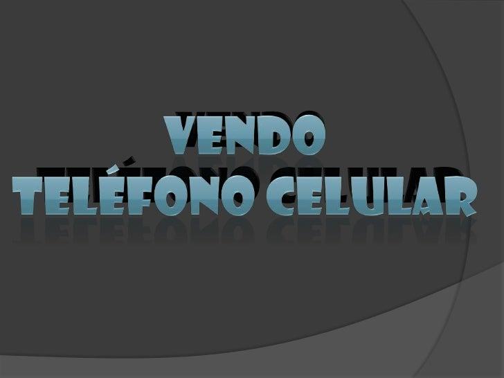 VENDO <br />TELÉFONO CELULAR<br />VENDO <br />TELÉFONO CELULAR<br />