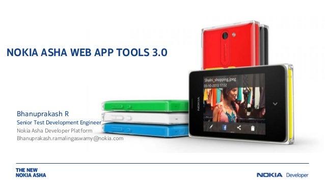 NOKIA ASHA WEB APP TOOLS 3.0  Bhanuprakash R Senior Test Development Engineer Nokia Asha Developer Platform Bhanuprakash.r...