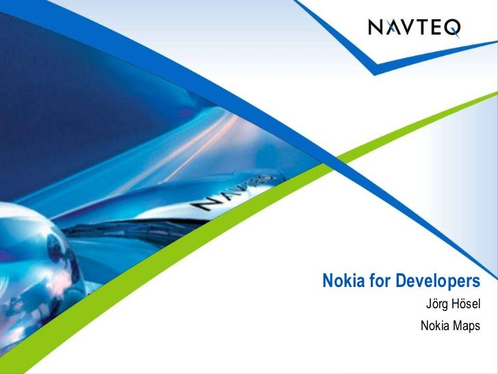 Nokia for Developers<br />JörgHösel<br />Nokia Maps<br />