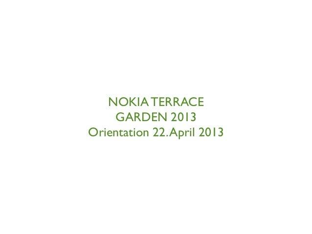 NOKIA TERRACEGARDEN 2013Orientation 22.April 2013