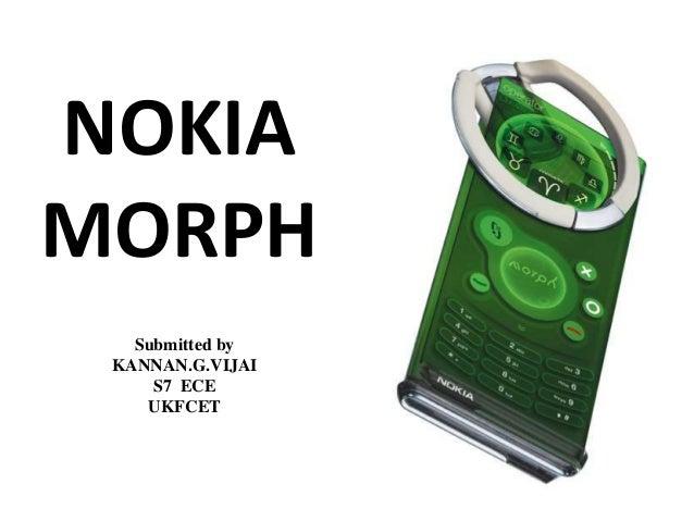 NOKIA MORPH Submitted by KANNAN.G.VIJAI S7 ECE UKFCET